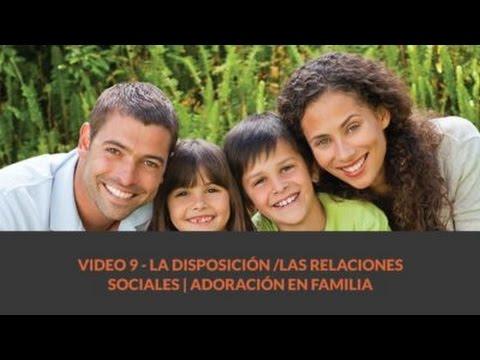 9 La disposición /Las relaciones sociales | Adoración en Familia