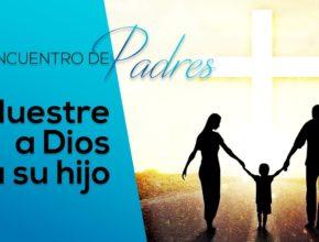 Muestre a Dios para su hijo – Tema 8   Encuentro de Padres
