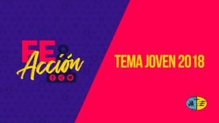 Tema Joven 2018 – Fe & Acción