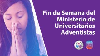 Fin de Semana Mundial del Ministerio de Universitarios Adventistas 2018