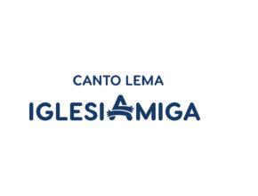 Canto lema Iglesia Amiga