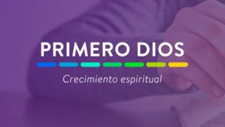 Playlist: Primero Dios – Crecimiento Espiritual