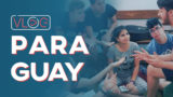 Episodio 1 – Aventura en Paraguay – Diario de Voluntario