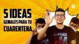 5 ideas geniales para la CUARENTENA