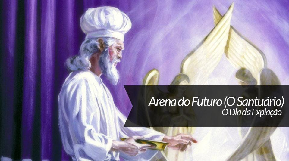 O Dia da Expiação – Arena do Futuro Especial