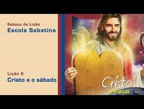 #5 Cristo e o Sábado 2/Tri/2014 – Esboço Escola Sabatina