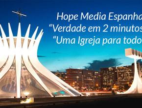 """Hope Media Espanha: """"Verdade em 2 minutos"""" & """"Uma Igreja para todos"""""""