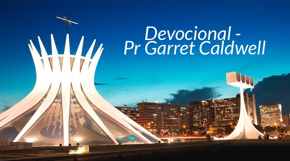 Devocional – Pr Garret Caldwell