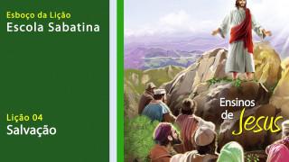 Esboço #4: Salvação –  Escola Sabatina