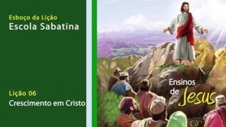Esboço #6: Crescimento em Cristo – Escola Sabatina