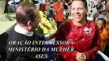 O poder da oração intercessora – Ministério da Mulher ASES – Testemunho Drª Soraya