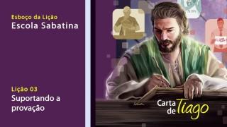 Esboço #3 Suportando a provação – Escola Sabatina