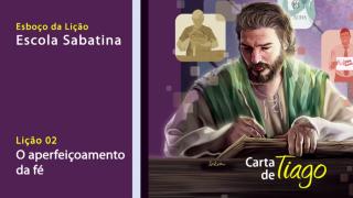 Esboço #2 – O aperfeiçoamento da fé – Escola Sabatina