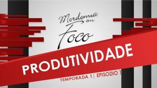 Mordomia em Foco S01E01: Produtividade