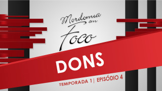 Mordomia em Foco S01E04: Dons