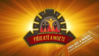 Fiéis Até a Morte (MÚSICA TEMA – CAMPORI ANC)