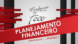 Mordomia em Foco S01E07: Planejamento Financeiro