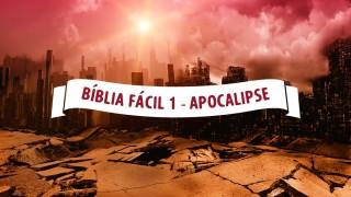 Bíblia Fácil 1 – Apocalipse – Contagem Regressiva