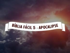 Bíblia Fácil 5 – Apocalipse – Os 144 mil selados