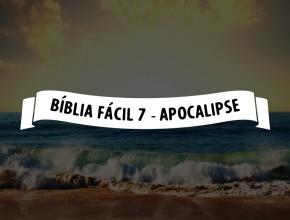 Bíblia Fácil 7 – Apocalipse – João e o livrinho