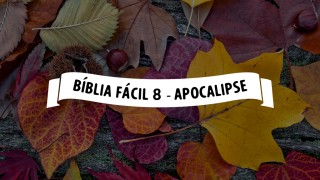 Bíblia Fácil 8 – Apocalipse – Duas testemunhas mártires