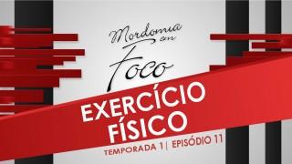 Mordomia em Foco S01E11: Exercício Físico
