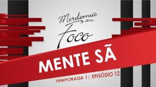 Mordomia em Foco S01E12 – Mente Sã