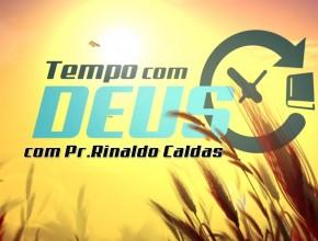 Tempo Com Deus: Pr.Rinaldo Caldas