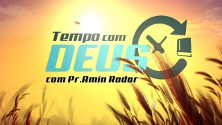 Tempo Com Deus: Pr.Amin Rodor