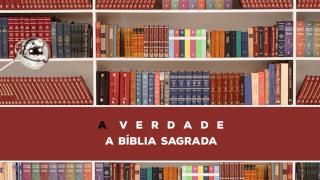 01 – A Verdade Sobre A Bíblia Sagrada | Série Bíblica – A Verdade