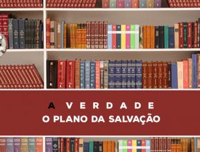 03 – A Verdade Sobre O Plano Da Salvação   Série Bíblica – A Verdade