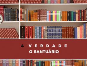 11 – A Verdade Sobre O Santuário   Série Bíblica – A Verdade