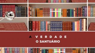 11 – A Verdade Sobre O Santuário | Série Bíblica – A Verdade