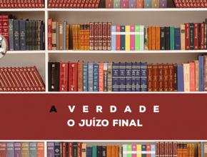 12 – A Verdade Sobre O Juízo Final   Série Bíblica – A Verdade