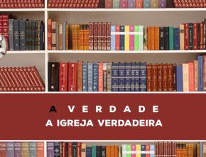 13 – A Verdade Sobre A Igreja Verdadeira   Série Bíblica – A Verdade