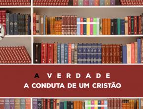 16 – A Verdade Sobre A Conduta De Um Cristão   Série Bíblica – A Verdade