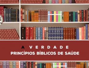 19 – A Verdade Sobre Os Princípios Bíblicos De Saúde   Série Bíblica – A Verdade