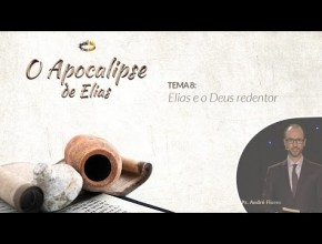 Tema 8: Elias e o Deus redentor – Semana de Reavivamento Espiritual 2016