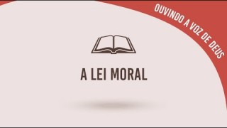 #15 A lei moral – Ouvindo a voz de Deus