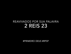 2 Reis 23 – Reavivados por sua Palabra #RPSP