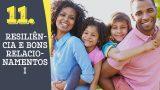 Tema 11# Resiliência e bons relacionamentos I – Adoração em Família 2016