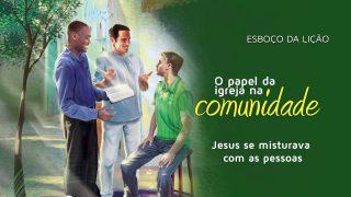 Lição 6: Jesus Se misturava com as pessoas – Esboço da lição 3º/tri/2016