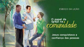 Lição 10: Jesus conquistava a confiança das pessoas – Esboço da lição 3º/tri/2016