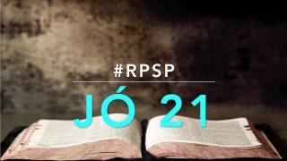 Jó 21 – Reavivados Por Sua Palavra