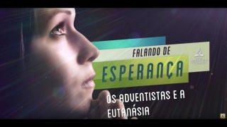 #38 Falando de Esperança – Os adventistas e a eutanásia