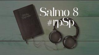 Salmo 8 – Reavivados Por Sua Palavra