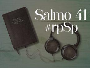 Salmo 41 – Reavivados Por Sua Palavra