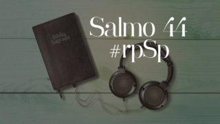 Salmo 44 – Reavivados Por Sua Palavra