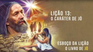 Esboço Escola Sabatina – Lição 13 – O Caráter de Jó – 4º Trim