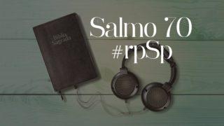 Salmo 70  – Reavivados Por Sua Palavra